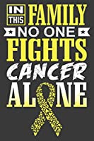 In This Family No One Fights Cancer Alone: A Bone Cancer Journal Notebook | Fighters 6X9 Blank Lined Journal Notebook | Support Bone Cancer Research and Awareness
