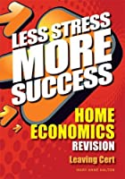 HOME ECONOMICS Revision Leaving Cert (Less Stress More Success)