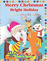Merry Christmas Bright Holiday Coloring Book: 50  Coloring Book with Christmas Trees, Santa Claus, Reindeer, Snowman, and More! (Fun, Easy, and Relaxing)