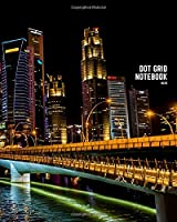 notebook: 8x10 cute dot grid notebook for bullet journaling | cool dotted grid notebook paper with page numbers | dot grid notebook college ruled | dot grid notebook journal paper | singapore city urban cityscape skyline downtown night light mirror sea