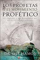 Los Profetas y el Movimiento Profetico: Las Verdades Y Los Ministerios Que Estan Siendo Restaurados