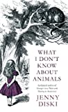 What I Don't Know about Animals. Jenny Diski 画像