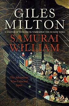 Samurai William: The Adventurer Who Unlocked Japan by [Milton, Giles]