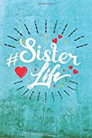 Sister  Life: Best Gift Ideas Life Quotes Blank Line Notebook and Diary to Write. Best Gift for Everyone, Pages of Lined & Blank Paper