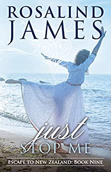 Just Stop Me (Escape to New Zealand Book 9) by [James, Rosalind]