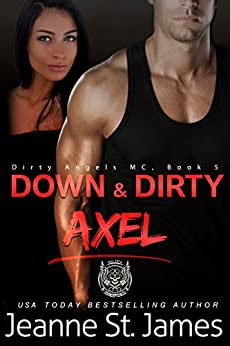 Down & Dirty: Axel (Dirty Angels MC Book 5) by [St. James, Jeanne]