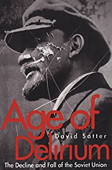 Age of Delirium: The Decline and Fall of the Soviet Union by [Satter, David]