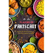 Flavors of Pakistan: Discover the Flavors of Pakistan with These Delicious Recipes!