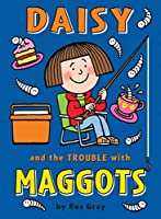 Daisy and the Trouble with Maggots (Daisy series) by Kes Gray(2010-11-01)
