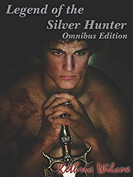 Legend of the Silver Hunter: Omnibus Edition by [Wilcox, Kethric]