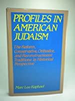Profile in American Judaism: Reform, Conservative, Orthodox and Reconstructionist Traditions in Historical Perspective