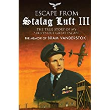 Escape from Stalag Luft III: The True Story of My Successful Great Escape: The Memoir of Bob Vanderstok