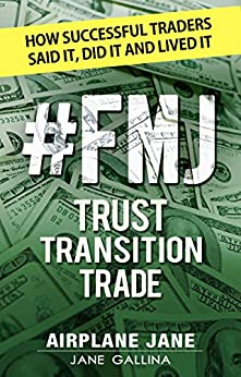 #FMJ Trust Transition Trade: How Successful Traders Said It, Did It, and Lived It by [Gallina, Jane, Jane, Airplane]