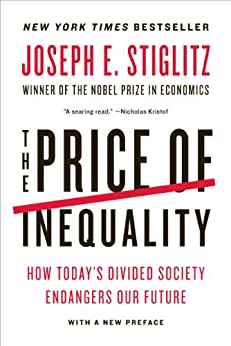 The Price of Inequality: How Today's Divided Society Endangers Our Future by [Stiglitz, Joseph E.]