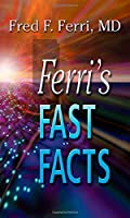 Ferri's Fast Facts, 1e (Ferri's Medical Solutions)