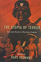 The Utopia of Terror: Life and Death in Wartime Croatia (Rochester Studies in East and Central Europe)