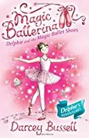 Delphie and the Magic Ballet Shoes (Magic Ballerina) by Cbe Darcey Bussell(2008-10-01)