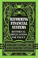 Reforming Financial Systems: Historical Implications for Policy
