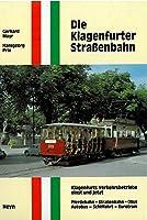 Die Klagenfurter Strassenbahn: Klagenfurts Verkehrsbetriebe einst und jetzt Pferdebahn - Strassenbahn - Obus - Autobus - Schifffahrt - Eurotram