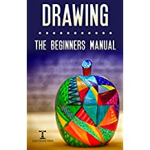 Drawing: The Beginners Manual - The Art of Drawing Zen Doodle Patterns from Scratch for Newbies (Creativity Explosion Book 1)