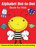 Alphabet Dot-to-Dot Book for Kids: Connect the Dots Puzzles for Fun and Learning