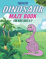 FANTASTIC DINOSAUR MAZE BOOK FOR KIDS AGES 5-7: Fun with Learn, Amazing Dinosaur Mazes Activity Book for Children, Unique Gift For Boys, Girls, Toddlers & Preschoolers, A Brain Challenge games for kids