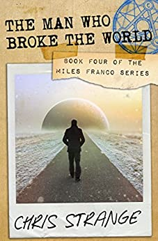 The Man Who Broke the World (Miles Franco Book 4) by [Strange, Chris]