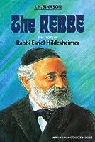 The Rebbe: The Story of Rabbi Esriel Glei-Hildesheimer