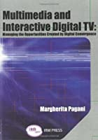 Multimedia and Interactive Digital TV: Managing the Opportunities Created by Digital Convergence