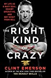 The Right Kind of Crazy: My Life as a Navy SEAL, Covert Operative, and Boy Scout from Hell
