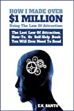 How I Made Over $1 Million Using The Law of Attraction: The Last Law of Attraction, How-To, Or Self-Help Book You Will Ever Need To Read (Law of Attraction Series) (English Edition)