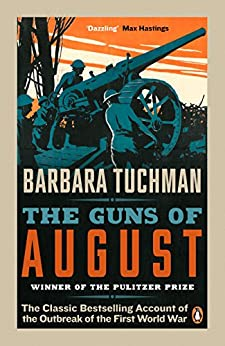 The Guns of August: The Classic Bestselling Account of the Outbreak of the First World War by [Tuchman, Barbara]