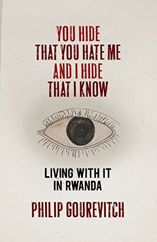 You Hide That You Hate Me and I Hide That I Know: Living with It in Rwanda