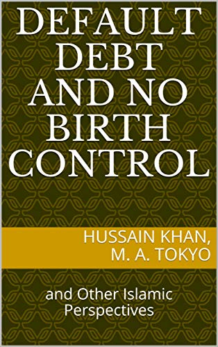 Default Debt and No Birth Control: and Other Islamic Perspectives (English Edition)