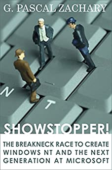 [Zachary, G. Pascal]のShowstopper!: The Breakneck Race to Create Windows NT and the Next Generation at Microsoft (English Edition)