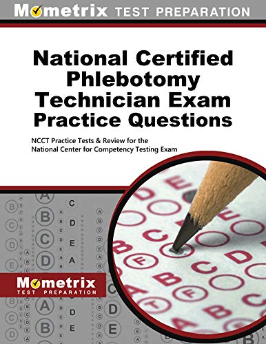 Download National Certified Phlebotomy Technician Exam Practice Questions: NCCT Practice Tests & Review for the National Center for Competency Testing Exam 151670018X