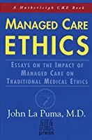 Managed Care Ethics: Essays on the Impact of Managed Care on Traditional Medical Ethics (Hatherleigh Cme Book)