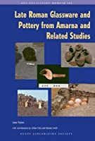 Late Roman Glassware and Pottery from Amarna and Related Studies (Excavation Memoir)