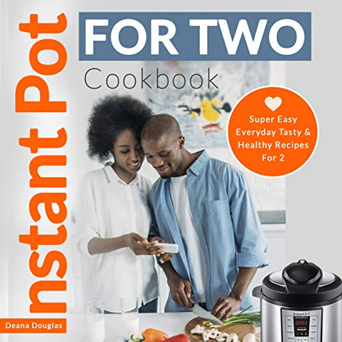 Instant Pot For Two Cookbook: Super Easy Everyday Tasty & Healthy Recipes For 2 (English Edition)