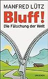 BLUFF!: Die Faelschung der Welt