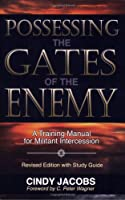 Possessing the Gates of the Enemy/With Study Guide: A Training Manual for Militant Intercession