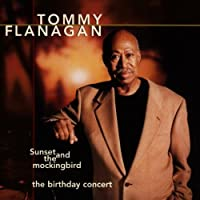 Sunset and The Mockingbird: The Birthday Concert by Tommy Flanagan