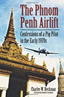 The Phnom Penh Airlift: Confessions of a Pig Pilot in the Early 1970s