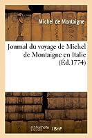 Journal Du Voyage de Michel de Montaigne En Italie (Histoire) (French Edition) by Michel de Montaigne De Montaigne-M(2013-02-01)