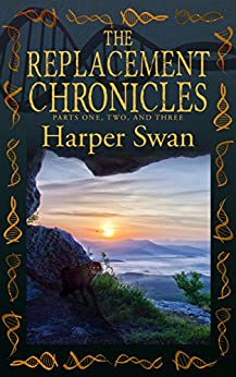 The Replacement Chronicles: Omnibus Edition Parts 1-3 by [Swan, Harper]