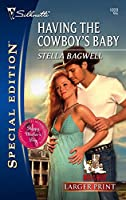 Having The Cowboy's Baby (Larger Print Special Edition)