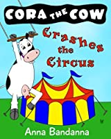 Cora the Cow Crashes the Circus: A Silly Picture Book Adventure of Self-discovery