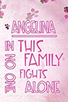 ANGELINA In This Family No One Fights Alone: Personalized Name Notebook/Journal Gift For Women Fighting Health Issues. Illness Survivor / Fighter Gift for the Warrior in your life | Writing Poetry, Diary, Gratitude, Daily or Dream Journal.
