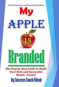 My Apple is Branded: The Step by Step Guide to Build Your Rich and Successful Brand...Faster! by [Success Coach Nilesh]