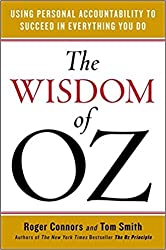 The Wisdom of Oz: Using Personal Accountability to Succeed in Everything You Do [Paperback] [Jan 01, 2014]
